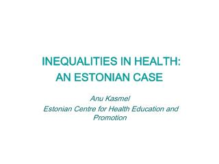 INEQUALITIES IN HEALTH:  AN  ESTONIAN CASE