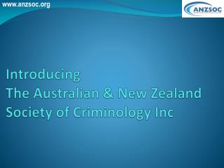 Introducing  The Australian & New Zealand Society of Criminology  Inc