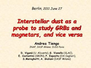 Berlin , 2011 June 27 Interstellar dust as a probe to study GRBs and magnetars, and vice versa