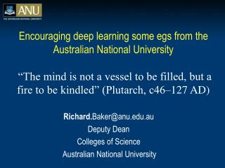 Richard. Baker@anu.au Deputy Dean Colleges of Science  Australian National University