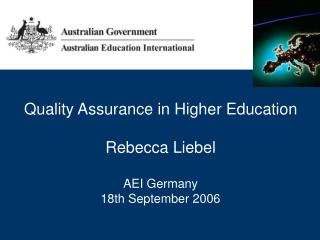 Quality Assurance in Higher Education Rebecca Liebel AEI Germany 18th September 2006