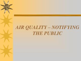 AIR QUALITY – NOTIFYING THE PUBLIC