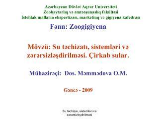 Fənn: Zoogigiyena M övzü: Su təchizatı, sistemləri və zərərsizləşdirilməsi. Çirkab sular.