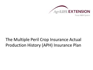 The Multiple Peril Crop Insurance Actual Production History (APH) Insurance Plan