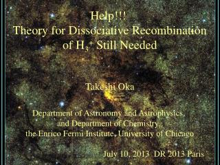 Help!!!  Theory for Dissociative Recombination of H 3 +  Still Needed Takeshi Oka