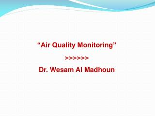 """Air Quality Monitoring"" >>>>>> Dr. Wesam Al Madhoun"