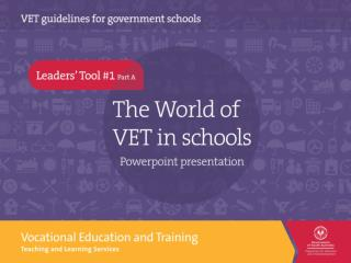The  World of VET in schools  is a world with … increased national and state significance