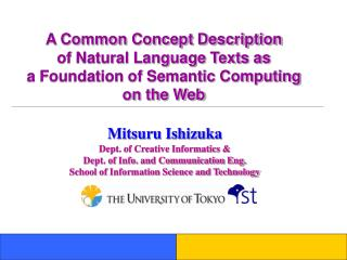 Mitsuru Ishizuka Dept. of Creative Informatics & Dept. of Info. and Communication Eng.