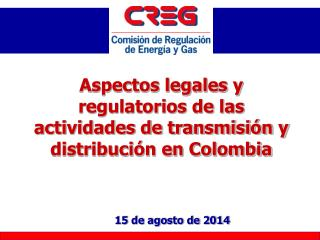 Aspectos legales y regulatorios de las actividades de transmisión y distribución en Colombia