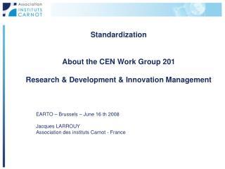 Standardization About the CEN Work Group 201 Research & Development & Innovation Management