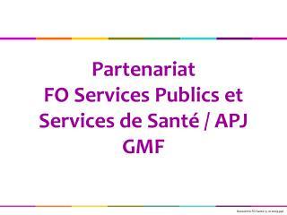 Partenariat  FO Services Publics et Services de Sant� / APJ GMF