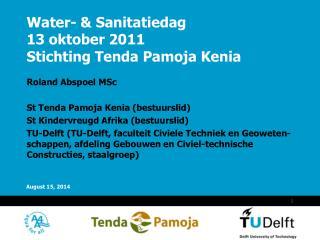 Water- & Sanitatiedag 13 oktober 2011 Stichting Tenda Pamoja Kenia