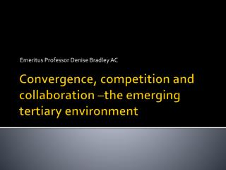 Convergence, competition and collaboration –the emerging tertiary environment