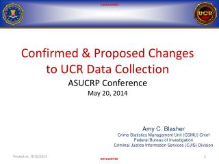 Confirmed & Proposed Changes to UCR Data Collection ASUCRP Conference May 20, 2014