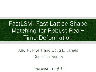 FastLSM: Fast Lattice Shape Matching for Robust Real-Time Deformation