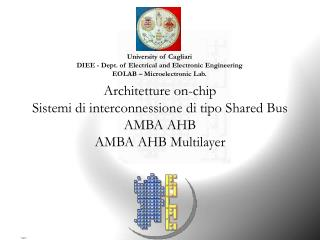 Architetture on-chip Sistemi di interconnessione di tipo Shared Bus AMBA AHB AMBA AHB Multilayer