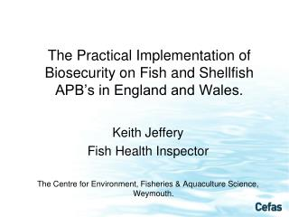 The Practical Implementation of Biosecurity on Fish and Shellfish APB's in England and Wales.