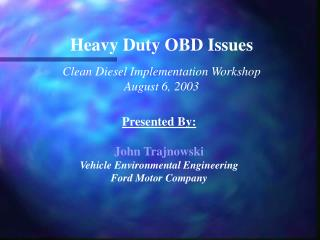 Heavy Duty OBD Issues Clean Diesel Implementation Workshop August 6, 2003