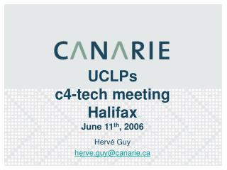 UCLPs c4-tech meeting Halifax June 11 th , 2006