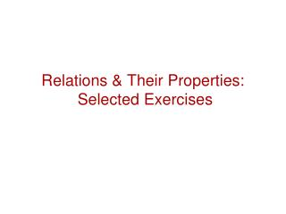 Relations & Their Properties:  Selected Exercises