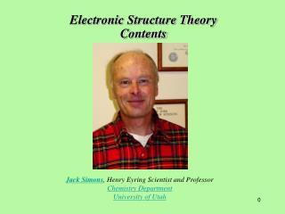 Jack Simons, Henry Eyring Scientist and Professor Chemistry Department University of Utah