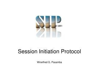 Session Initiation Protocol Winelfred G. Pasamba