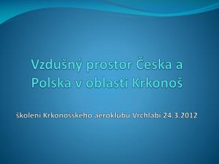 Vzdušný prostor Česka a Polska v oblasti Krkonoš školení Krkonošského aeroklubu Vrchlabí 24.3.2012