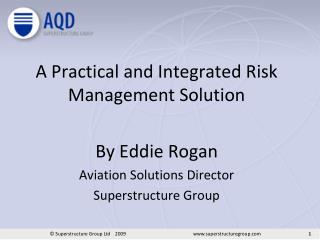 A Practical and Integrated Risk Management Solution By Eddie Rogan Aviation Solutions Director