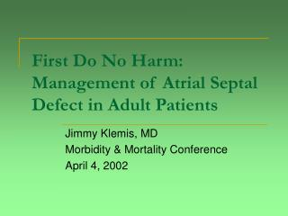 First Do No Harm:  Management of Atrial Septal Defect in Adult Patients