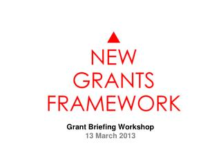 Grant Briefing Workshop  13 March 2013