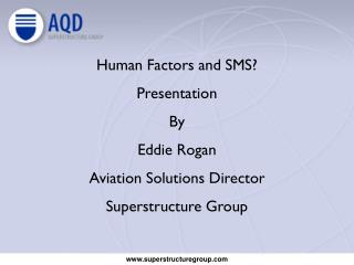 Human Factors and SMS? Presentation By Eddie Rogan Aviation Solutions Director