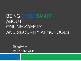 Being Cyber Smart ! About Online Safety  and Security At Schools