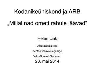 """Kodanikeühiskond ja ARB  """"Millal nad ometi rahule jäävad"""" Helen Link  ARB asutaja liige"""