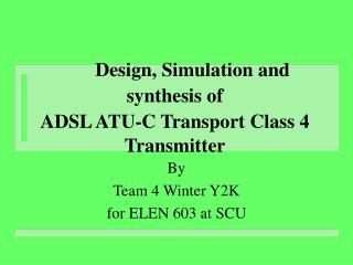 Design, Simulation and synthesis of ADSL ATU-C Transport Class 4 Transmitter
