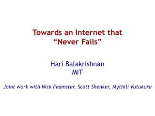 Towards an Internet that   Never Fails