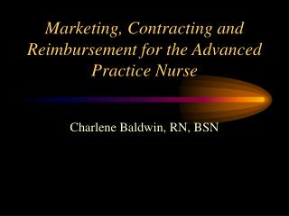 Marketing, Contracting and Reimbursement for the Advanced Practice Nurse