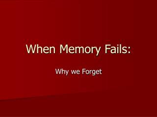 When Memory Fails: