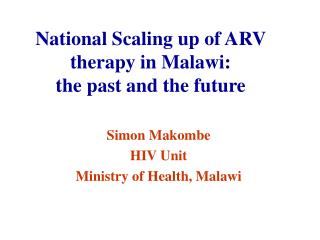 National Scaling up of ARV therapy in Malawi: the past and the future