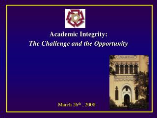 Academic Integrity: The Challenge and the Opportunity