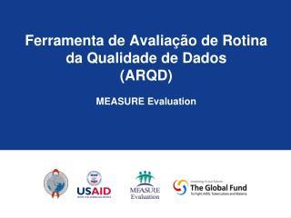 Ferramenta de Avalia��o de Rotina da Qualidade de Dados (ARQD) MEASURE Evaluation