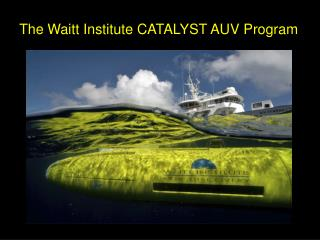 The Waitt Institute CATALYST AUV Program