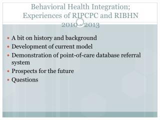 Behavioral Health Integration; Experiences of RIPCPC and RIBHN 2010 - 2013