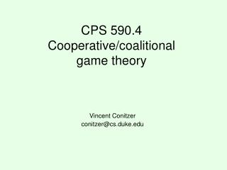 CPS 590.4 Cooperative/coalitional game theory