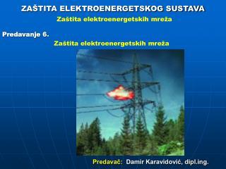 ZAŠTITA ELEKTROENERGETSKOG SUSTAVA Zaštita elektroenergetskih mreža