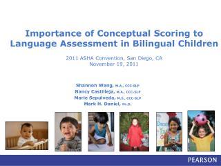 Shannon Wang,  M.A., CCC-SLP Nancy Castilleja,  M.A., CCC-SLP Marie Sepulveda,  M.S., CCC-SLP