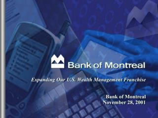 Expanding Our U.S. Wealth Management Franchise Bank of Montreal November 28, 2001