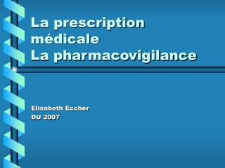 La prescription m�dicale La pharmacovigilance