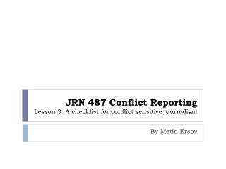 JRN 487 Conflict Reporting Lesson 3: A checklist for conflict sensitive journalism