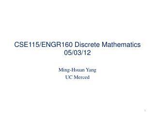 CSE115/ENGR160 Discrete Mathematics 05/03/12