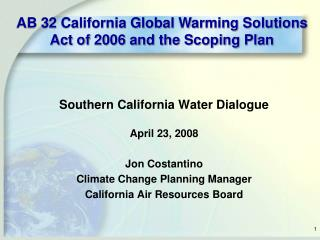 Southern California Water Dialogue April 23, 2008 Jon Costantino Climate Change Planning Manager